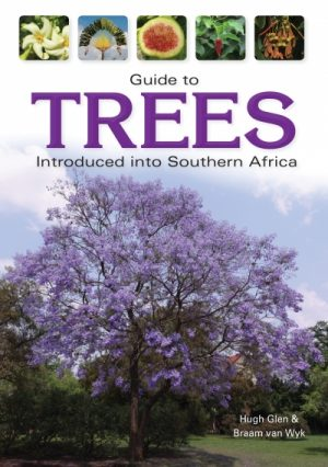 Guide to Trees Introduced into Southern Africa – Features more than 2000 Introduced (Not Indigenous Trees)