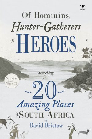 Of Hominins, Hunter Gatherers and Heroes: 20 Amazing Places in South Africa