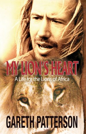 My Lions Heart A Life for the Lions of Africa.