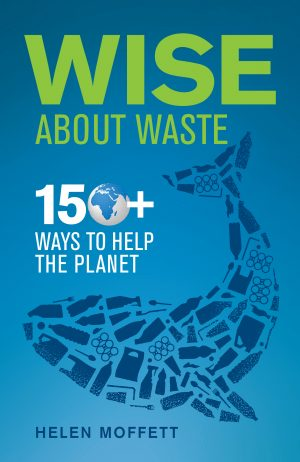 Wise About Waste – 150+ Ways to Help the Planet