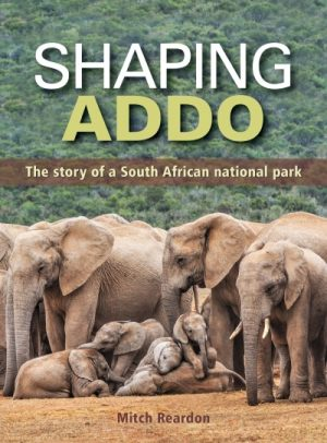 Shaping Addo: The Story of a South African National Park