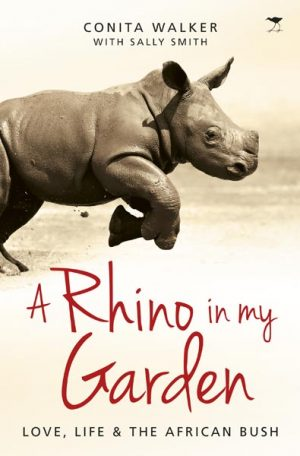 A Rhino in my Garden Love, life and the African Bush