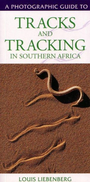 A Photographic Guide to Tracks and Tracking in Southern Africa