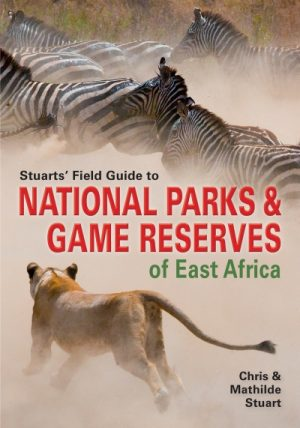 Stuart's Field Guide to National Parks and Game Reserves of East Africa