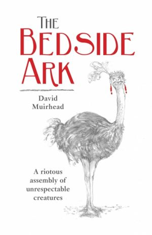 The Bedside Ark – A Riotous Assembly of Unrespectable Creatures