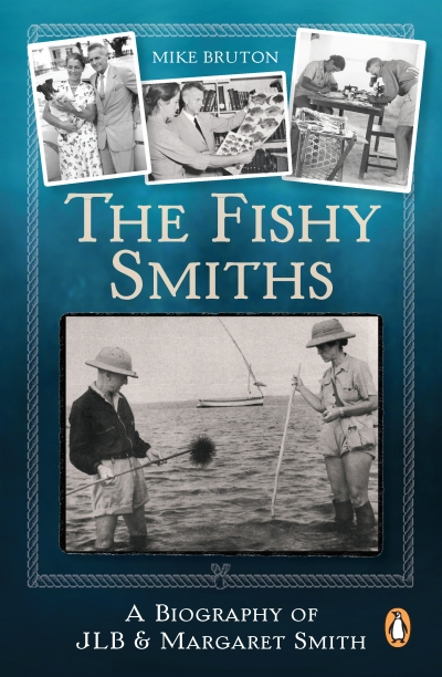 The Fishy Smiths A Biography of JLB & Margaret Smith