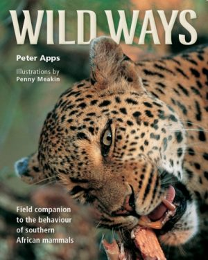 Wild Ways – A Field Companion to the Behaviour of southern African Mammals