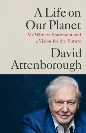 A Life on Our Planet: My Witness Statement and a Vision for the Future