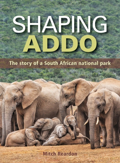 Shaping Addo The Story of a South African National Park