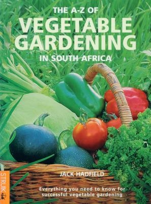 The A – Z of Vegetable Gardening in Southern Africa